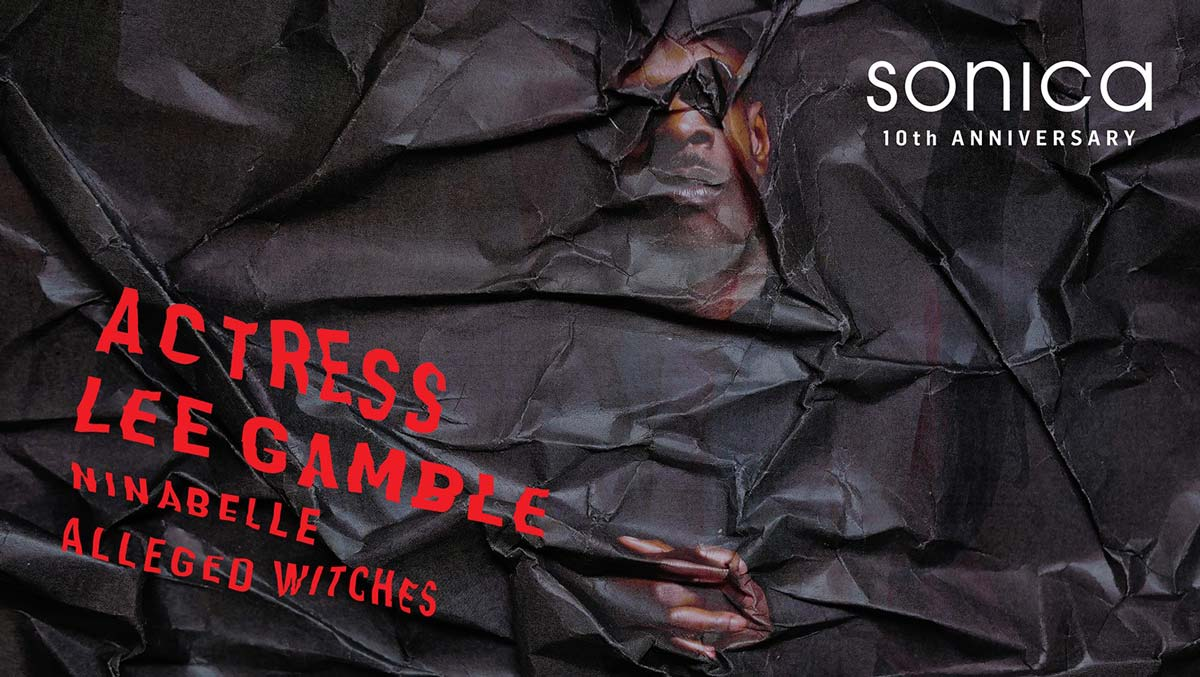 SONICA - Actress x Lee Gamble x NinaBelle x Alleged Witches